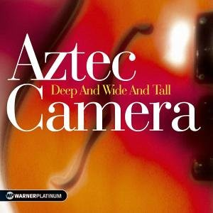 Aztec Camera: Deep and Wide and Tall