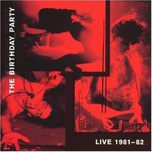 Birthday Party: Live 1981 - 82