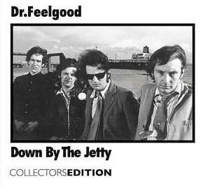 Dr.Feelgood: Down By the Jetty / Collectors Edition