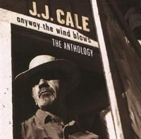 J.J.Cale: Anyway The Wind Blows, The Anthology