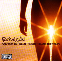 FATBOY SLIM:  HALFWAY BETWEEN THE GUTTER AND