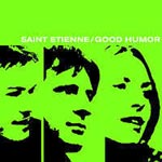 Saint Etienne: Good Humour